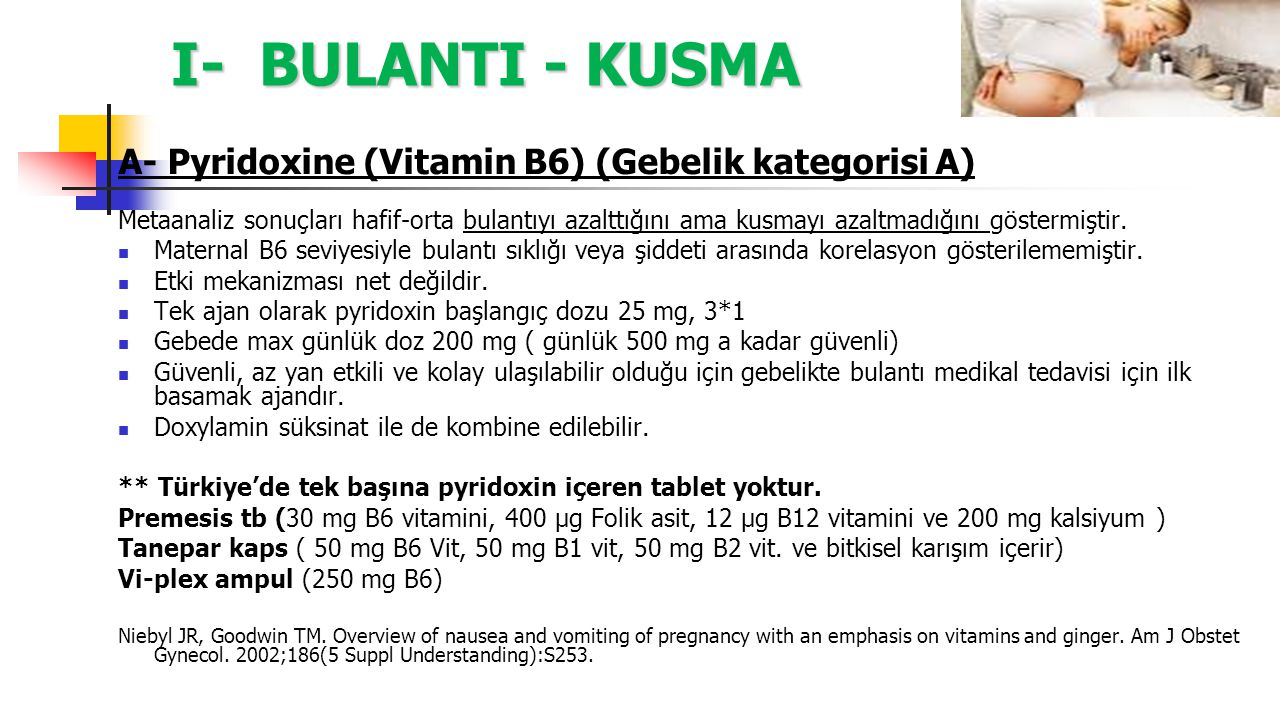 I- BULANTI - KUSMA A- Pyridoxine (Vitamin B6) (Gebelik kategorisi A)