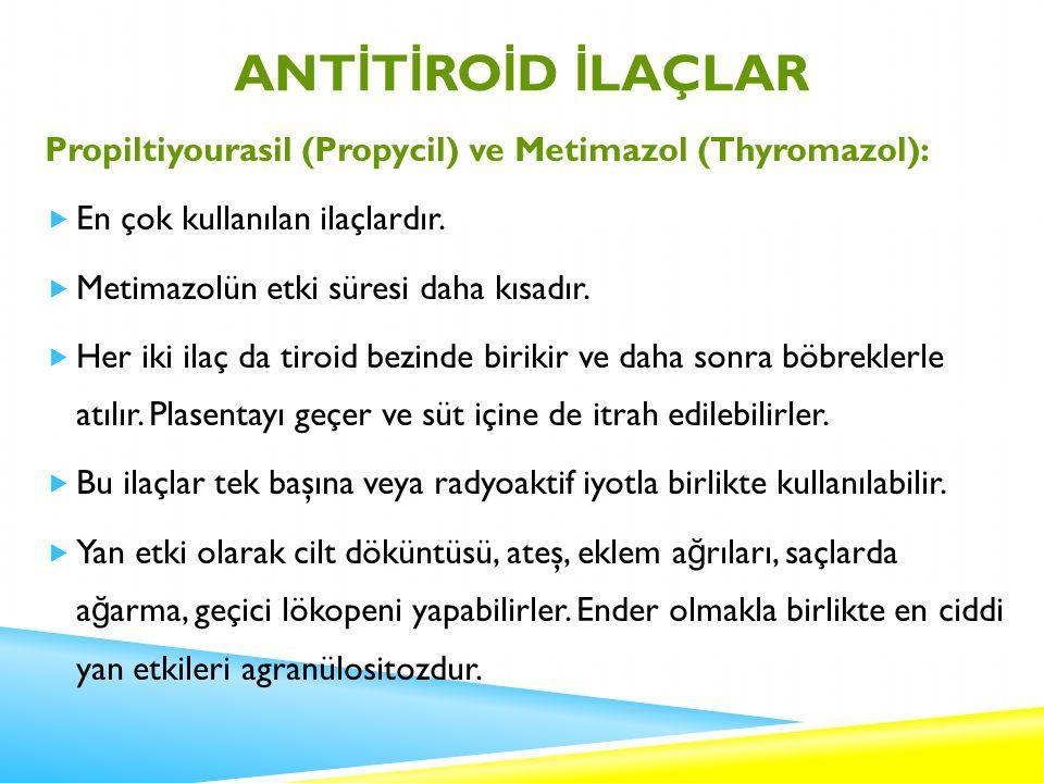 ANTİTİROİD İLAÇLAR Propiltiyourasil (Propycil) ve Metimazol (Thyromazol): En çok kullanılan ilaçlardır.