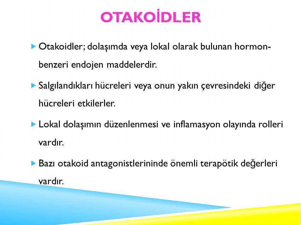OTAKOİDLER Otakoidler; dolaşımda veya lokal olarak bulunan hormon- benzeri endojen maddelerdir.