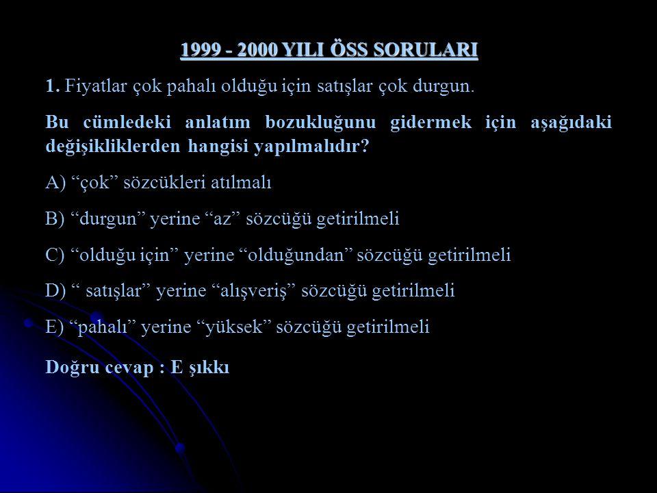 1999 - 2000 YILI ÖSS SORULARI 1. Fiyatlar çok pahalı olduğu için satışlar çok durgun.