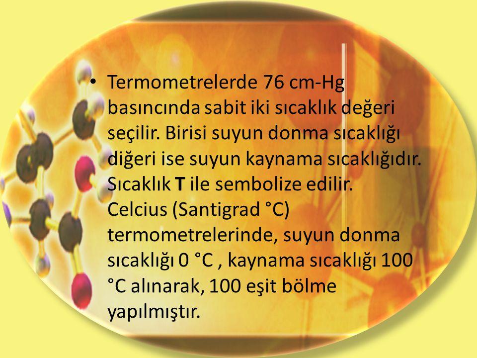 Termometrelerde 76 cm-Hg basıncında sabit iki sıcaklık değeri seçilir