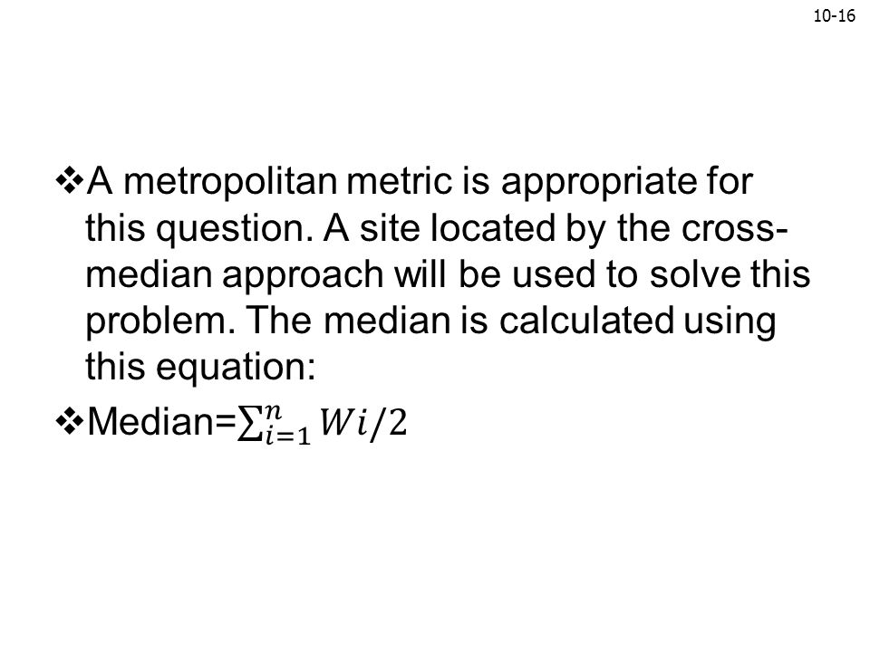 A metropolitan metric is appropriate for this question
