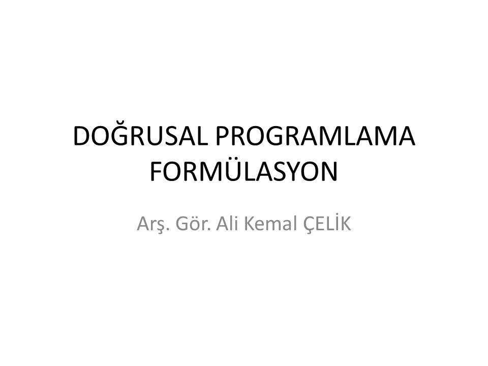 DOĞRUSAL PROGRAMLAMA FORMÜLASYON