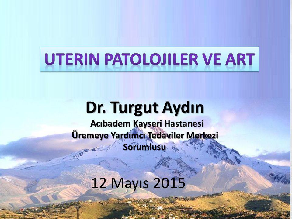Uterin Patolojiler ve ART Dr. Turgut Aydın