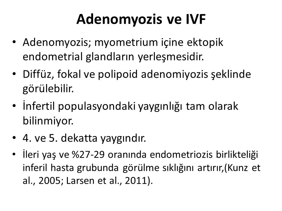Adenomyozis ve IVF Adenomyozis; myometrium içine ektopik endometrial glandların yerleşmesidir.
