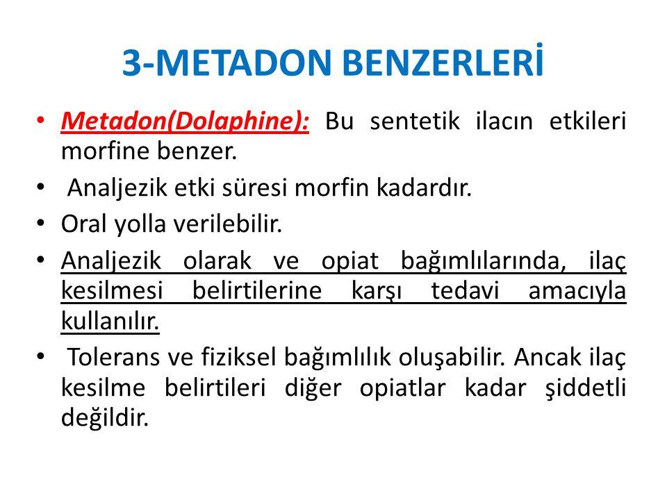 3-METADON BENZERLERİ Metadon(Dolaphine): Bu sentetik ilacın etkileri morfine benzer. Analjezik etki süresi morfin kadardır.