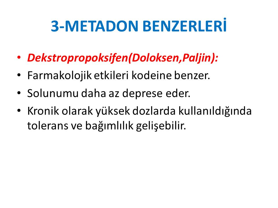 3-METADON BENZERLERİ Dekstropropoksifen(Doloksen,Paljin):