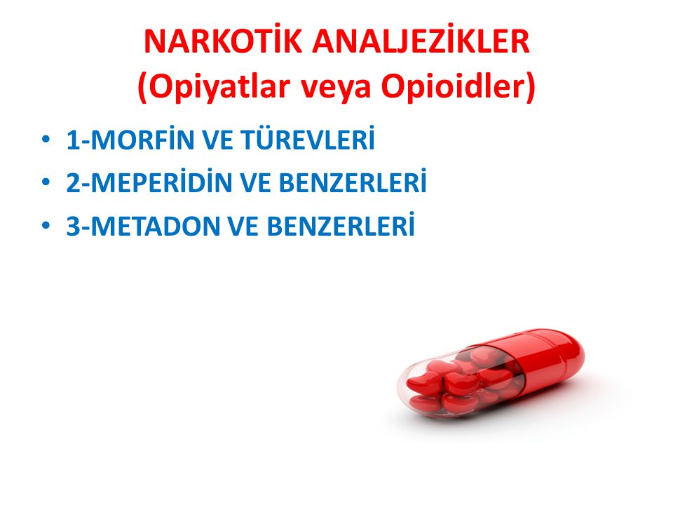 NARKOTİK ANALJEZİKLER (Opiyatlar veya Opioidler)