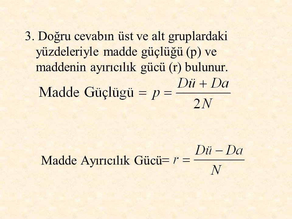 3. Doğru cevabın üst ve alt gruplardaki yüzdeleriyle madde güçlüğü (p) ve maddenin ayırıcılık gücü (r) bulunur.