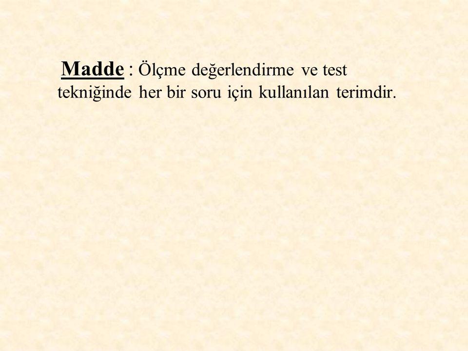 Madde : Ölçme değerlendirme ve test tekniğinde her bir soru için kullanılan terimdir.