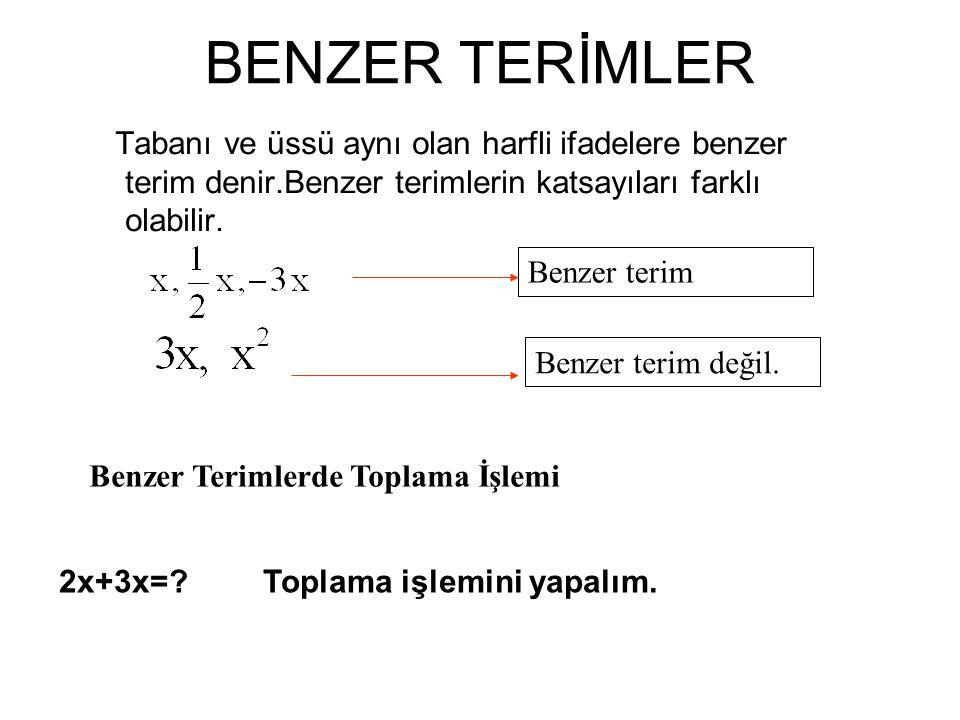 BENZER TERİMLER Tabanı ve üssü aynı olan harfli ifadelere benzer terim denir.Benzer terimlerin katsayıları farklı olabilir.