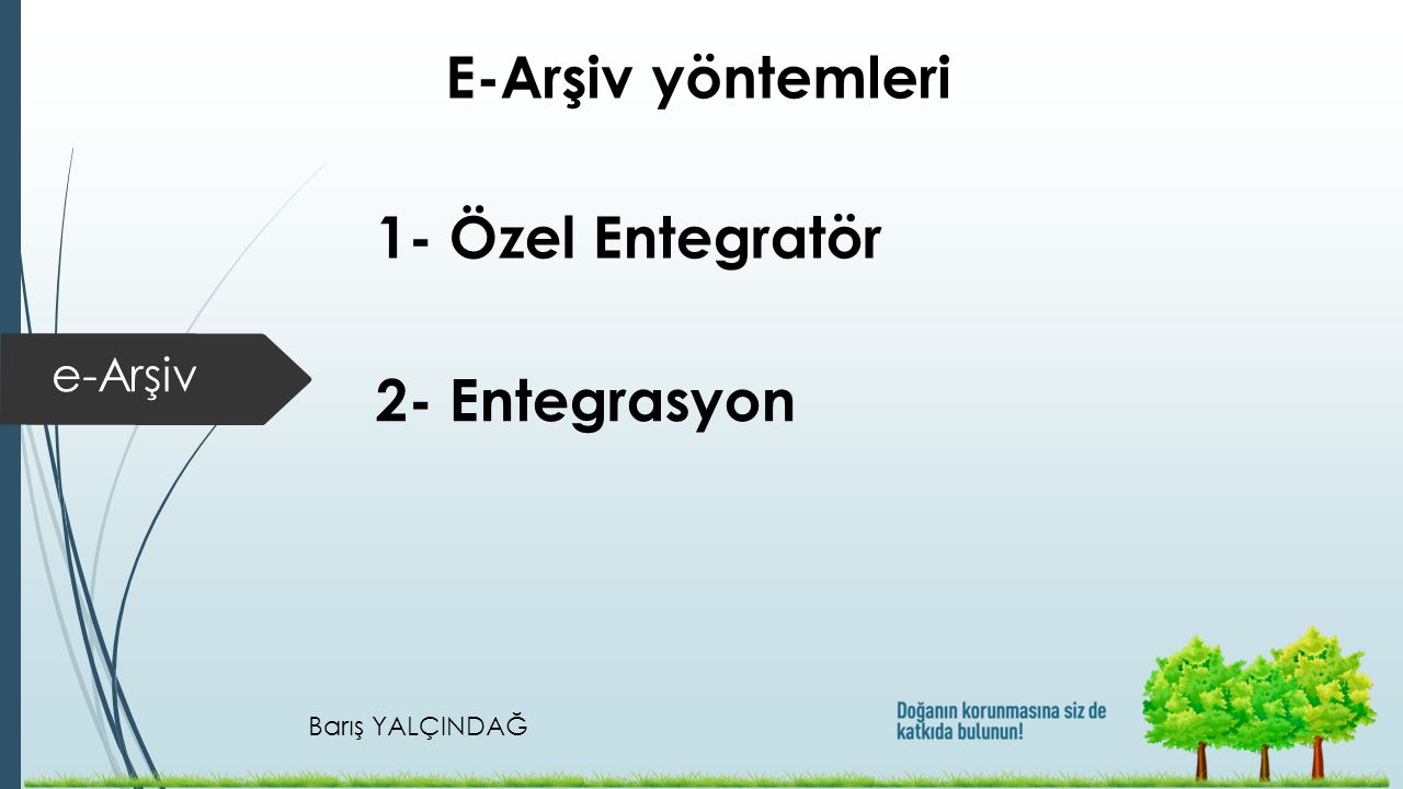 E-Arşiv yöntemleri 1- Özel Entegratör e-Arşiv 2- Entegrasyon