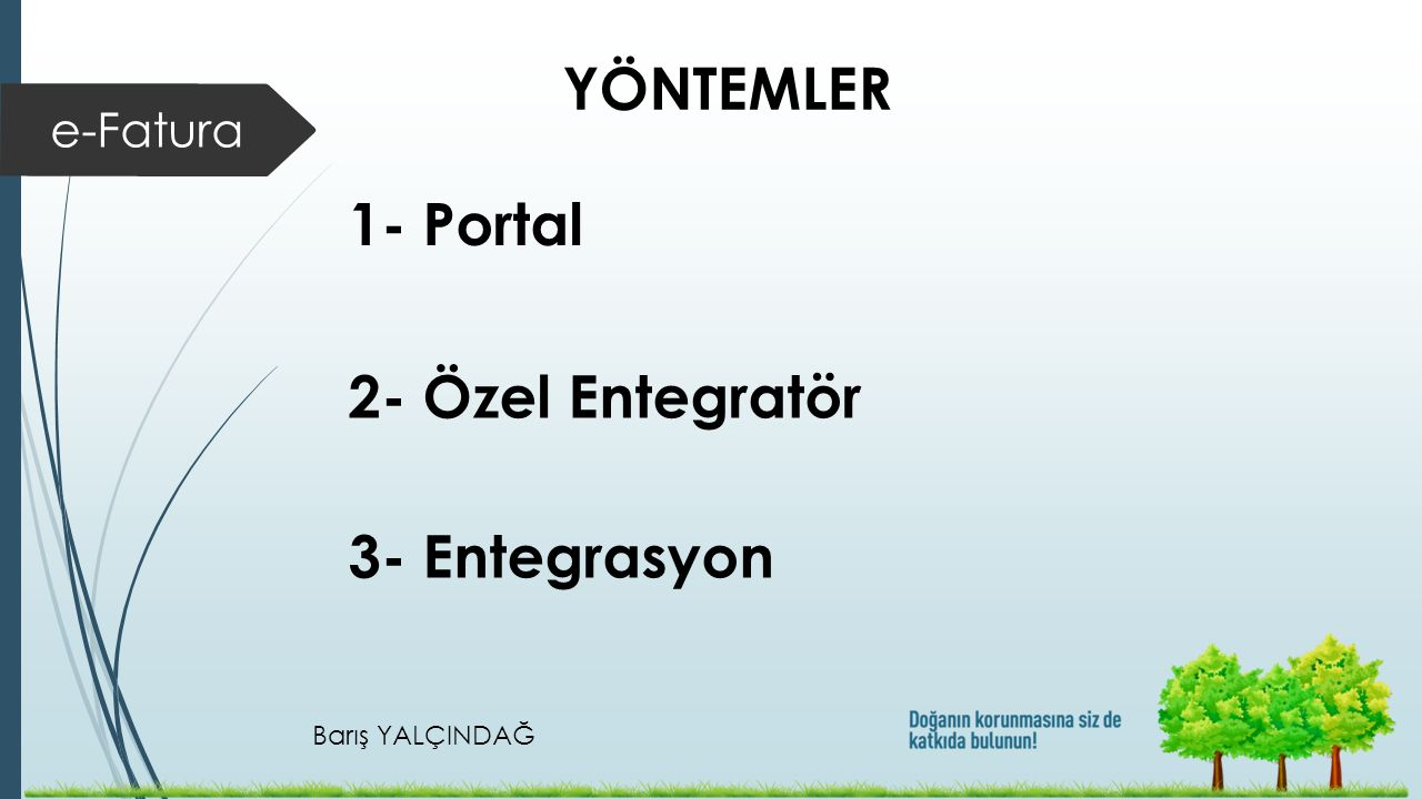 YÖNTEMLER e-Fatura 1- Portal 2- Özel Entegratör 3- Entegrasyon