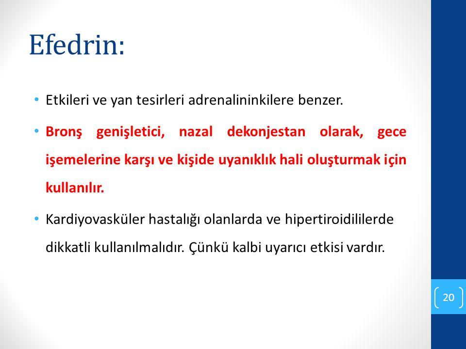 Efedrin: Etkileri ve yan tesirleri adrenalininkilere benzer.
