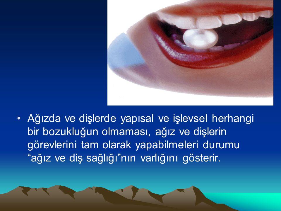 Ağızda ve dişlerde yapısal ve işlevsel herhangi bir bozukluğun olmaması, ağız ve dişlerin görevlerini tam olarak yapabilmeleri durumu ağız ve diş sağlığı nın varlığını gösterir.