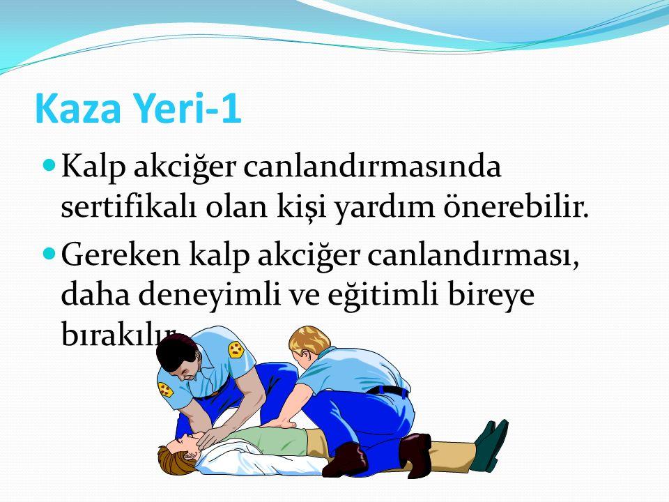 Kaza Yeri-1 Kalp akciğer canlandırmasında sertifikalı olan kişi yardım önerebilir.