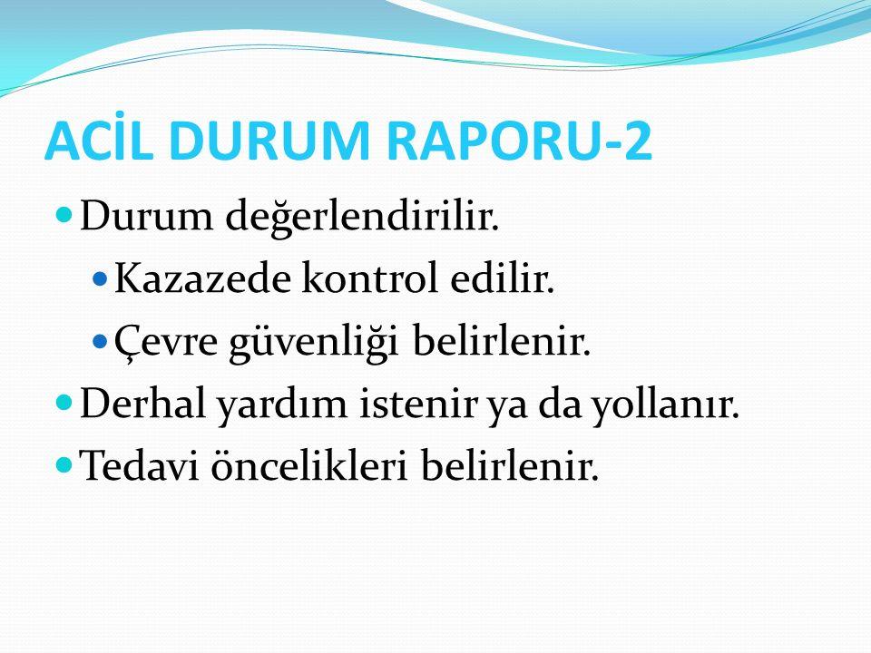 ACİL DURUM RAPORU-2 Durum değerlendirilir. Kazazede kontrol edilir.