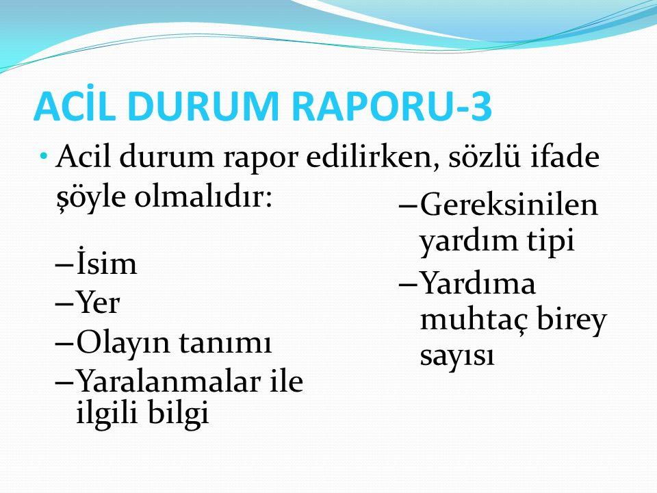 ACİL DURUM RAPORU-3 Acil durum rapor edilirken, sözlü ifade şöyle olmalıdır: Gereksinilen yardım tipi.