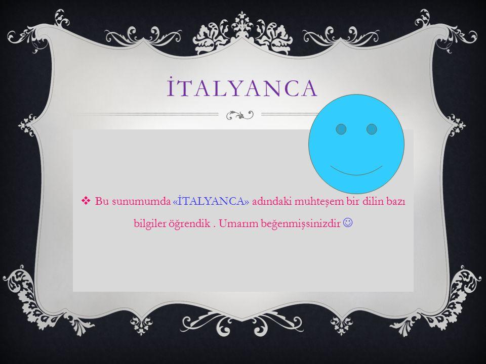 İtalyanca Bu sunumumda «İTALYANCA» adındaki muhteşem bir dilin bazı bilgiler öğrendik .
