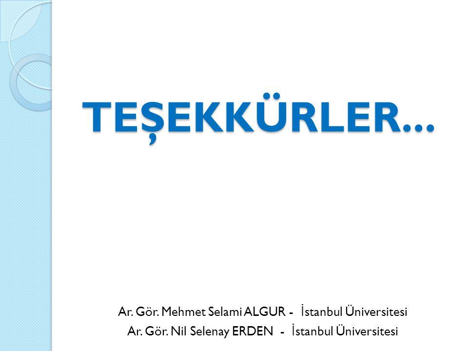 TEŞEKKÜRLER... Ar. Gör. Mehmet Selami ALGUR - İstanbul Üniversitesi