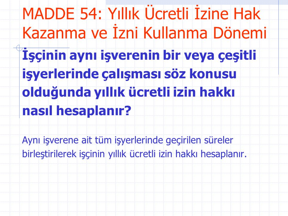 MADDE 54: Yıllık Ücretli İzine Hak Kazanma ve İzni Kullanma Dönemi