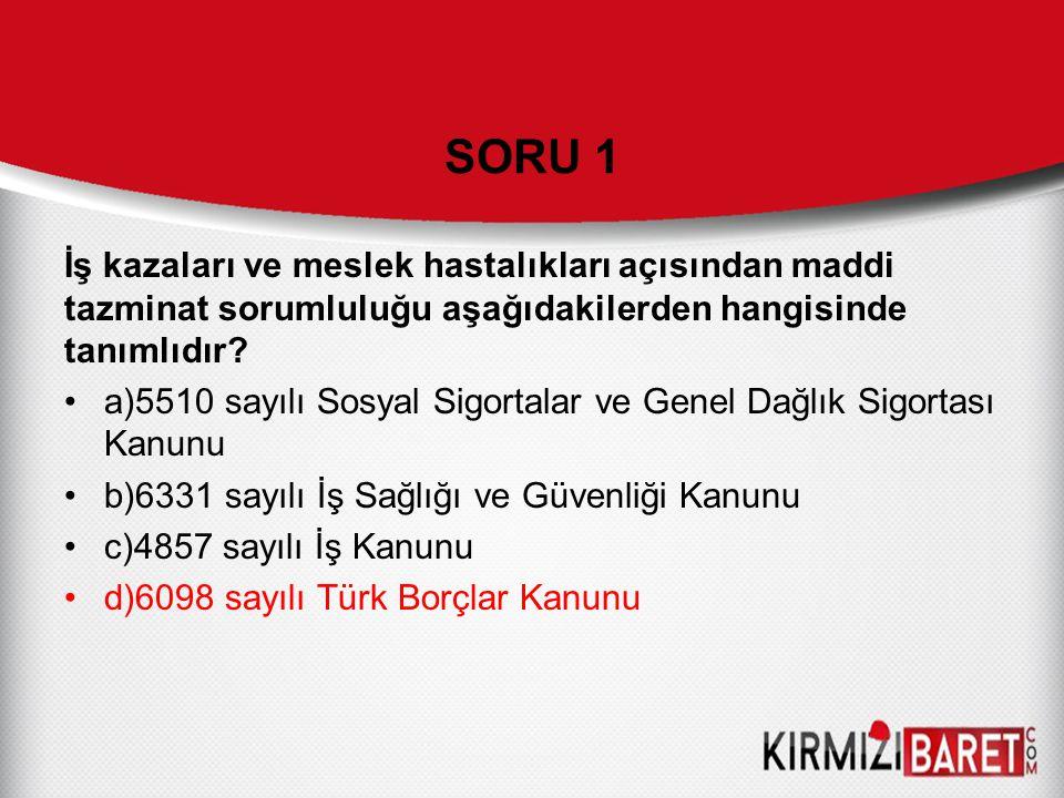SORU 1 İş kazaları ve meslek hastalıkları açısından maddi tazminat sorumluluğu aşağıdakilerden hangisinde tanımlıdır