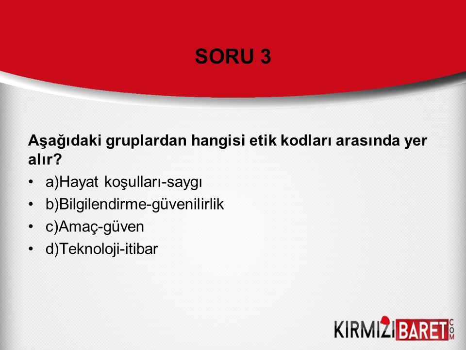 SORU 3 Aşağıdaki gruplardan hangisi etik kodları arasında yer alır