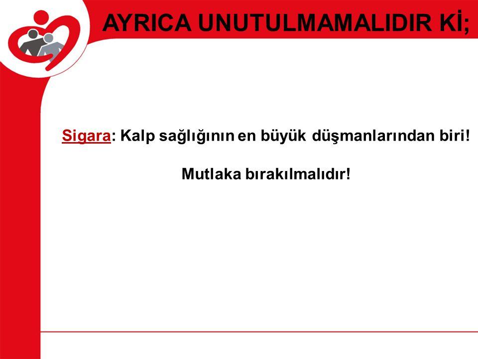 AYRICA UNUTULMAMALIDIR Kİ;
