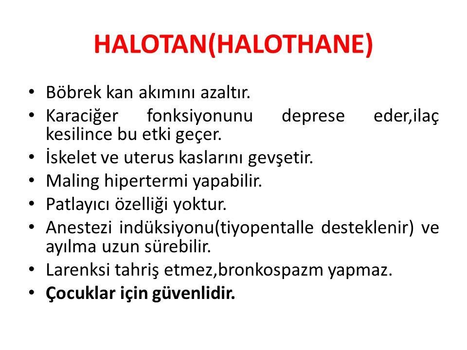 HALOTAN(HALOTHANE) Böbrek kan akımını azaltır.