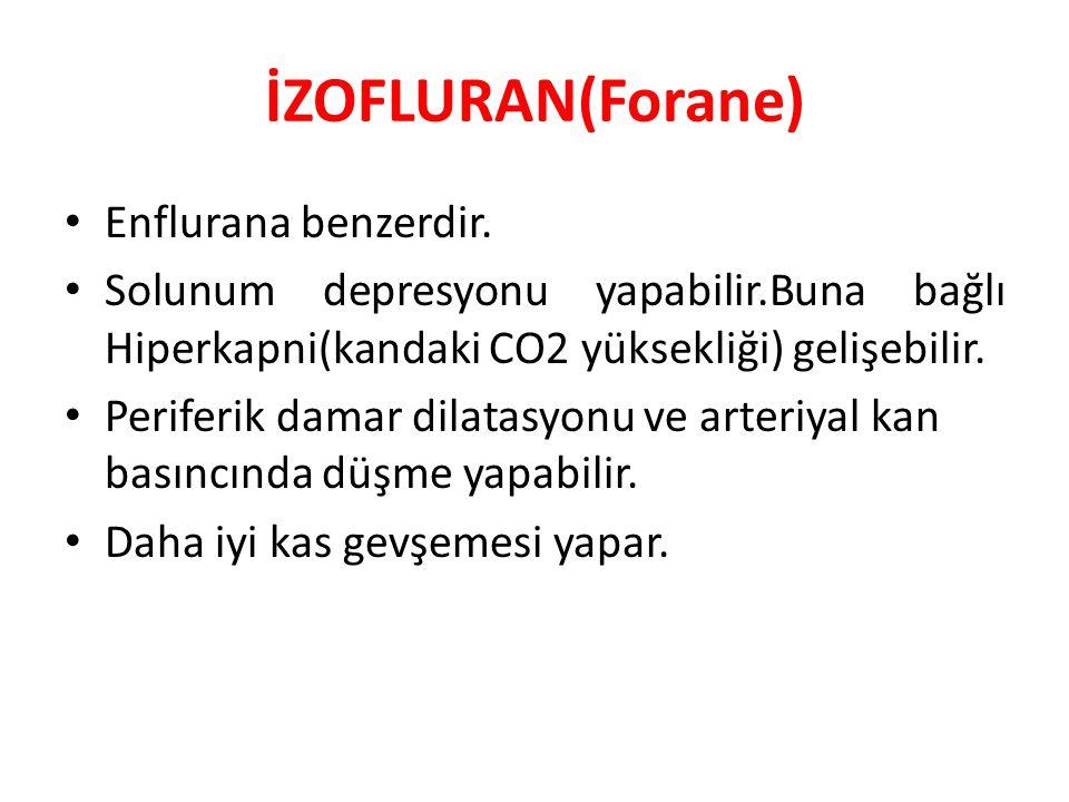 İZOFLURAN(Forane) Enflurana benzerdir.