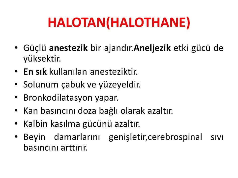 HALOTAN(HALOTHANE) Güçlü anestezik bir ajandır.Aneljezik etki gücü de yüksektir. En sık kullanılan anesteziktir.