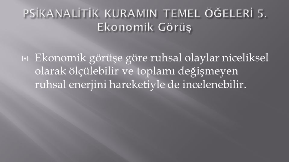 PSİKANALİTİK KURAMIN TEMEL ÖĞELERİ 5. Ekonomik Görüş