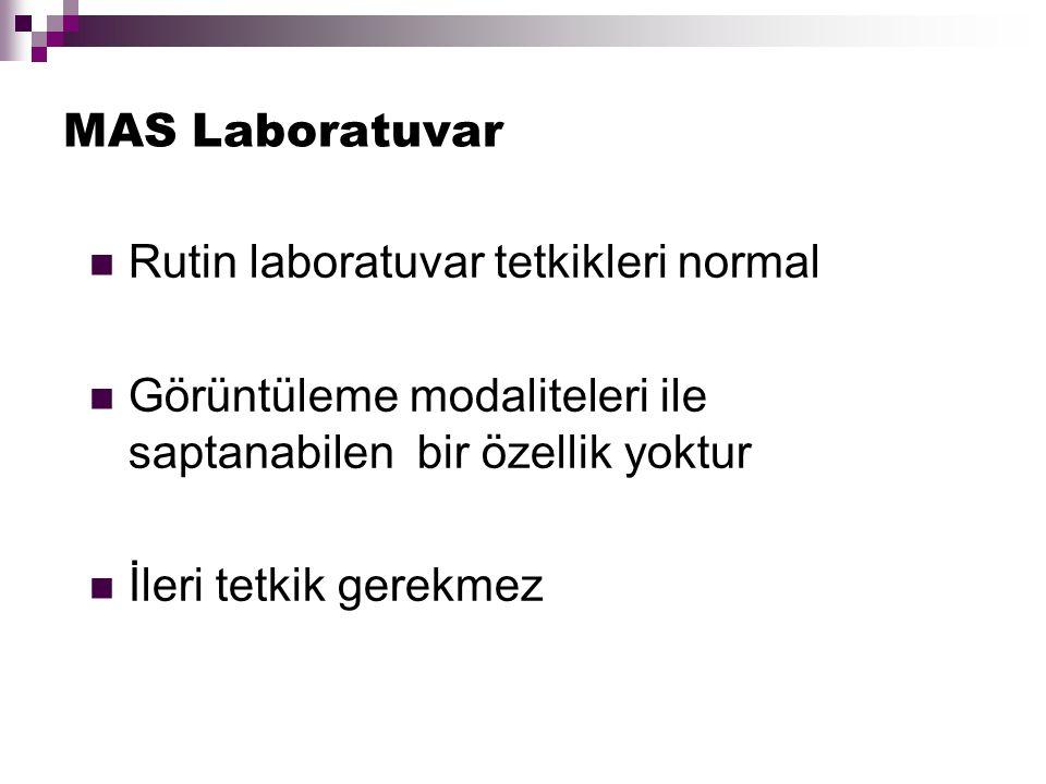 MAS Laboratuvar Rutin laboratuvar tetkikleri normal. Görüntüleme modaliteleri ile saptanabilen bir özellik yoktur.