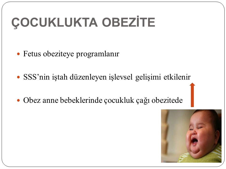 ÇOCUKLUKTA OBEZİTE Fetus obeziteye programlanır