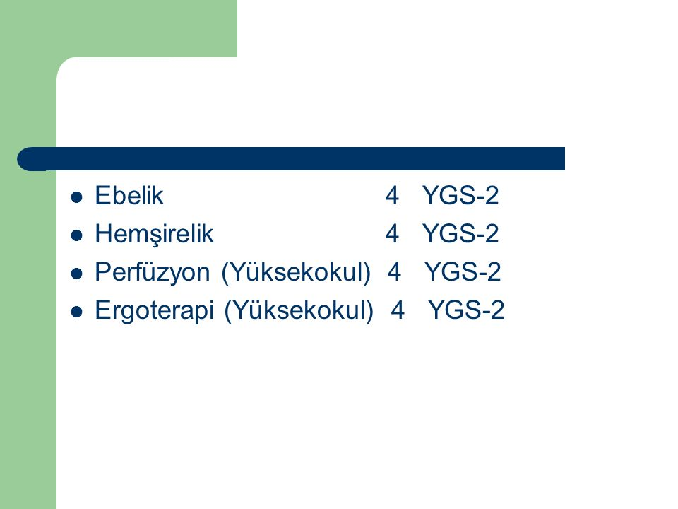 Ebelik 4 YGS-2 Hemşirelik 4 YGS-2. Perfüzyon (Yüksekokul) 4 YGS-2.