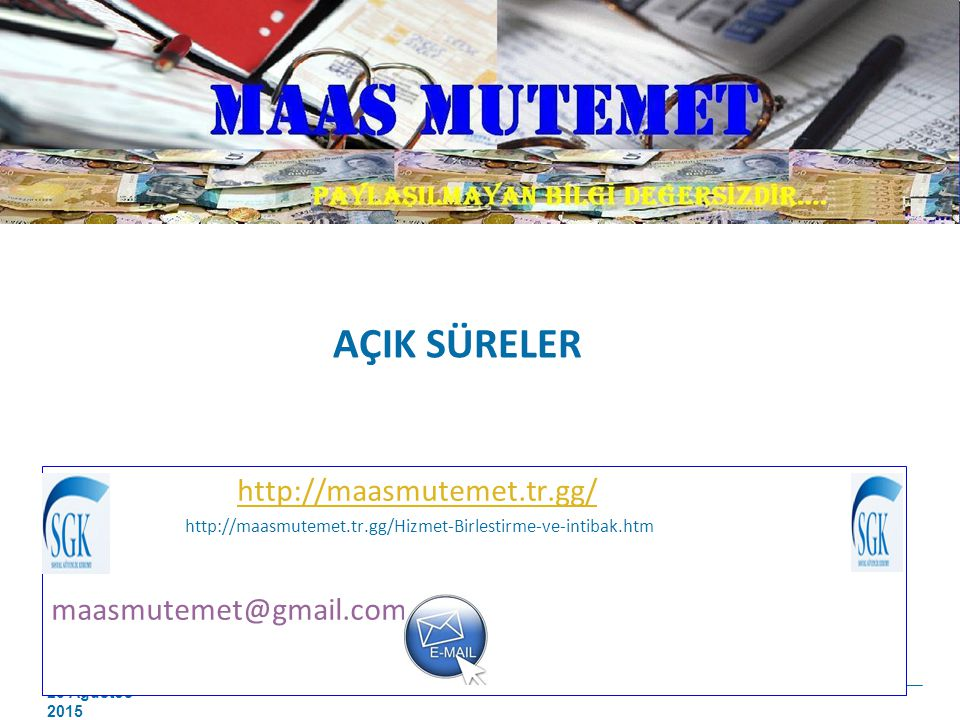 AÇIK SÜRELER http://maasmutemet.tr.gg/ maasmutemet@gmail.com