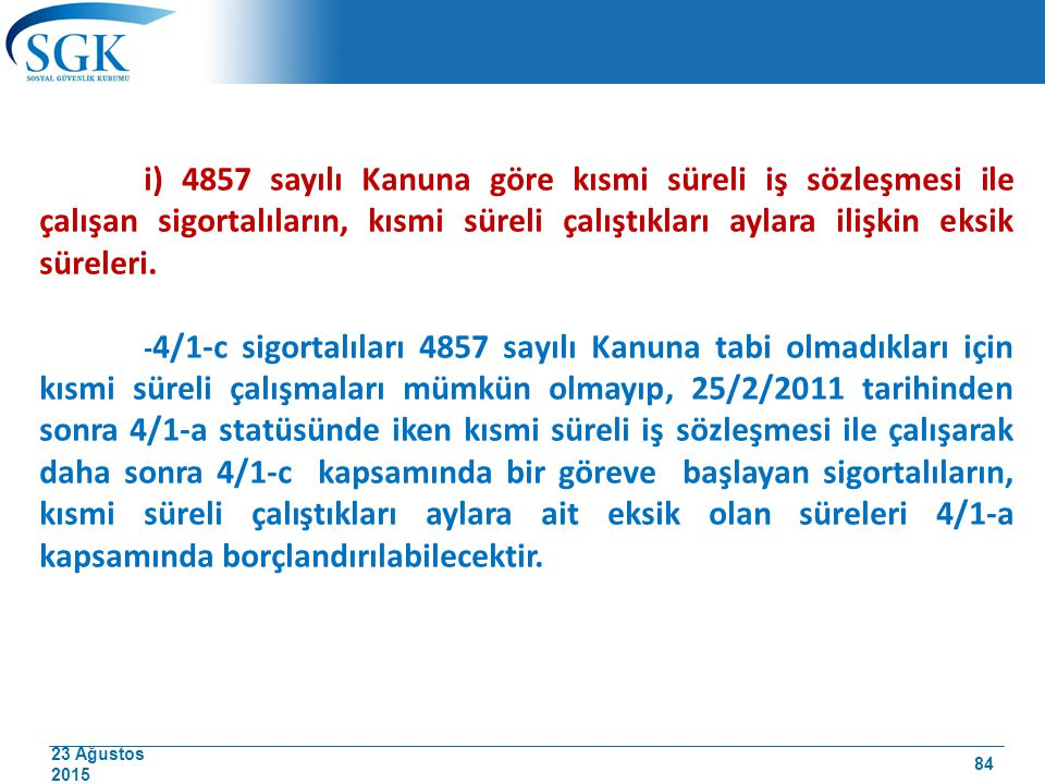 i) 4857 sayılı Kanuna göre kısmi süreli iş sözleşmesi ile çalışan sigortalıların, kısmi süreli çalıştıkları aylara ilişkin eksik süreleri.