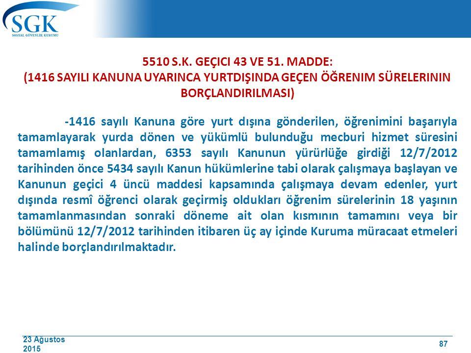 5510 S.K. geçici 43 VE 51. madde: (1416 sayIlI Kanuna uyarInca yurtdIşInda geçen öğrenim sürelerinin borçlandIrIlmasI)