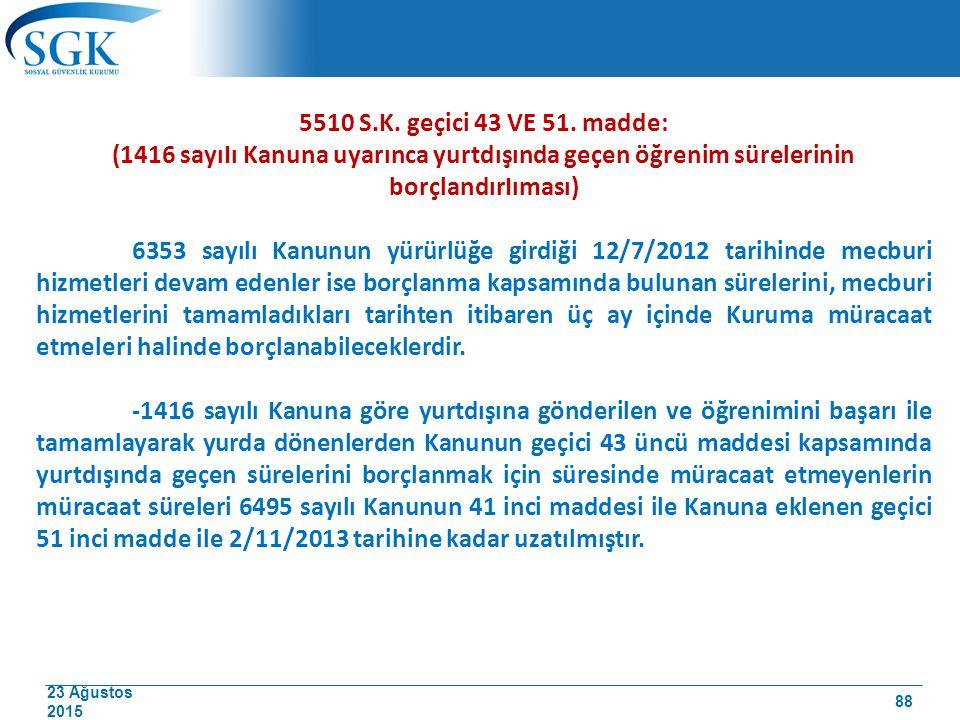 5510 S.K. geçici 43 VE 51. madde: (1416 sayıIı Kanuna uyarınca yurtdışında geçen öğrenim sürelerinin borçlandırIıması)