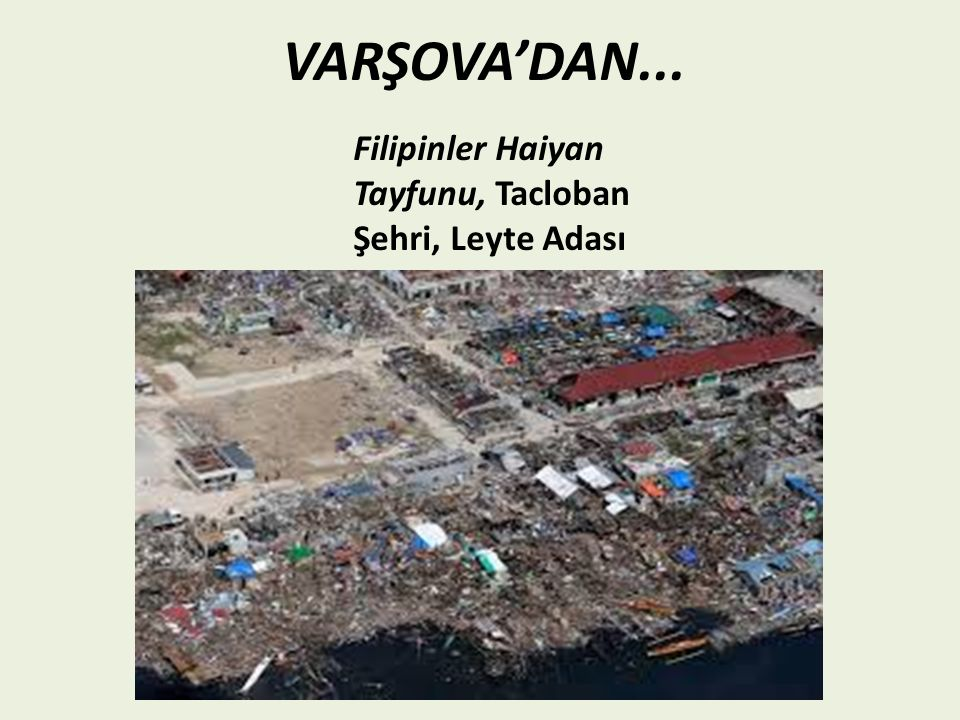 VARŞOVA'DAN... Filipinler Haiyan Tayfunu, Tacloban Şehri, Leyte Adası