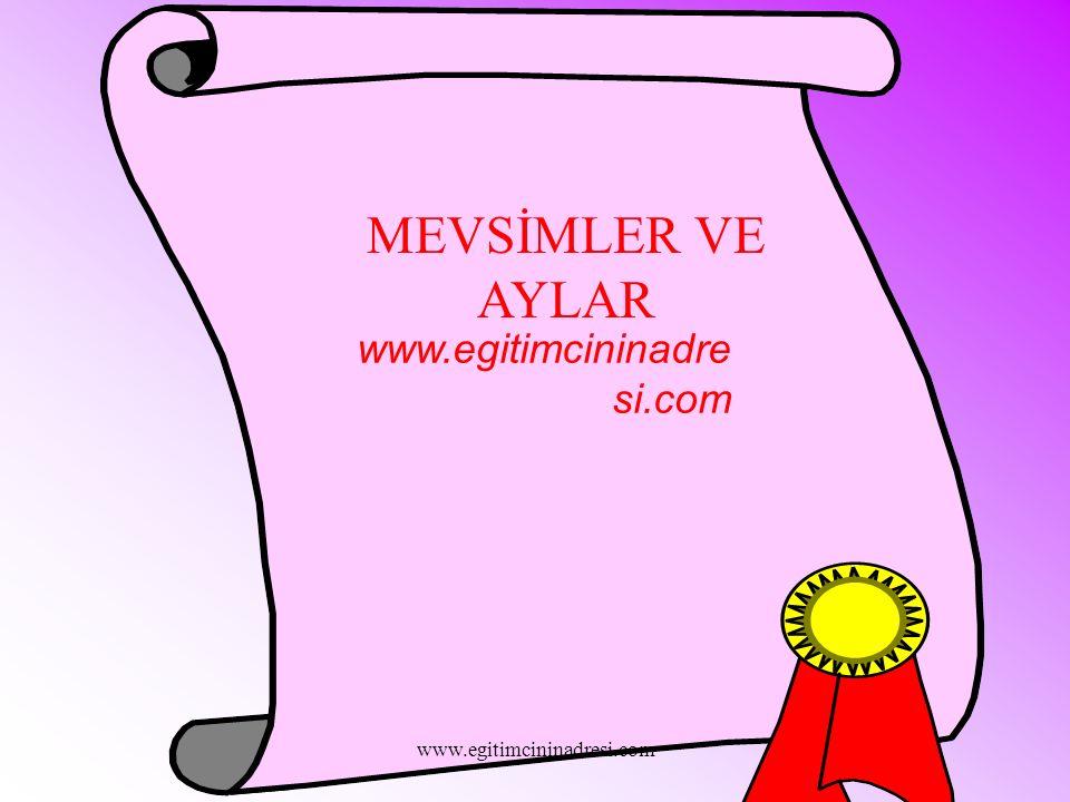 MEVSİMLER VE AYLAR www.egitimcininadresi.com www.egitimcininadresi.com