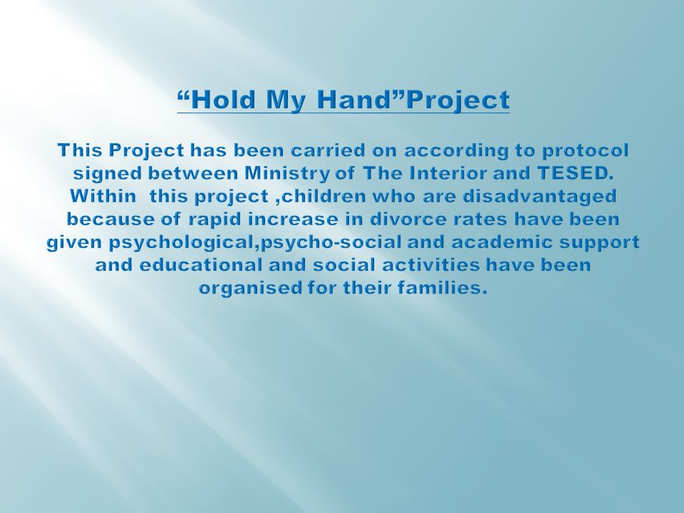 Hold My Hand Project This Project has been carried on according to protocol signed between Ministry of The Interior and TESED.
