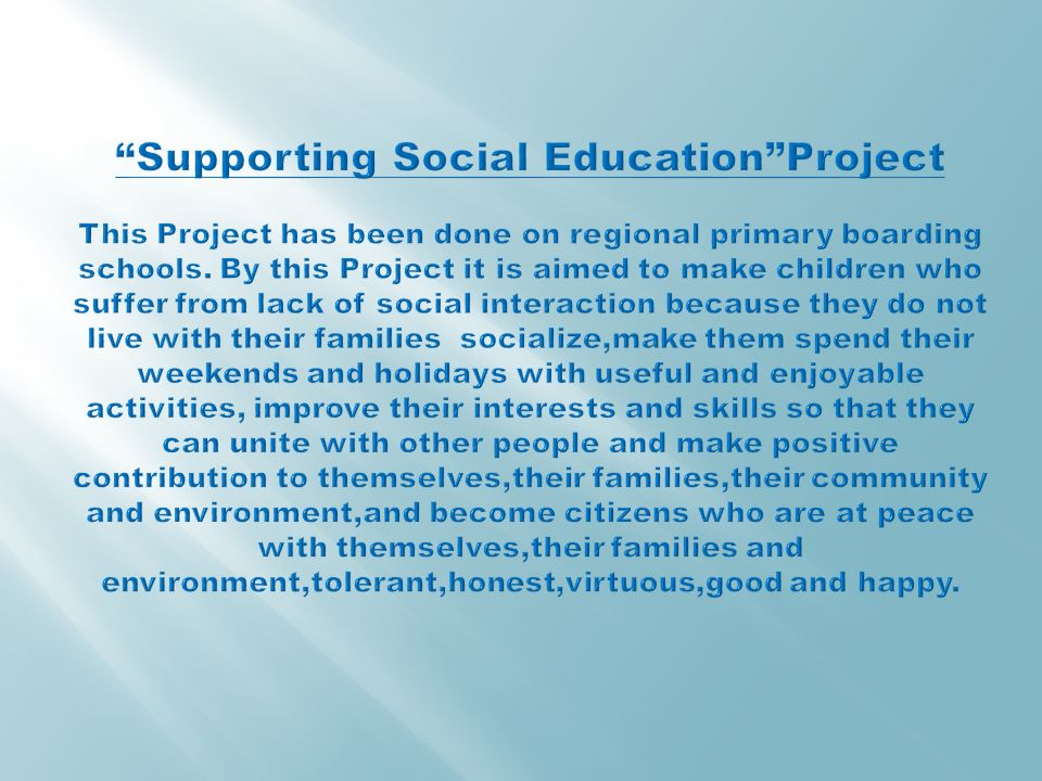 Supporting Social Education Project This Project has been done on regional primary boarding schools.