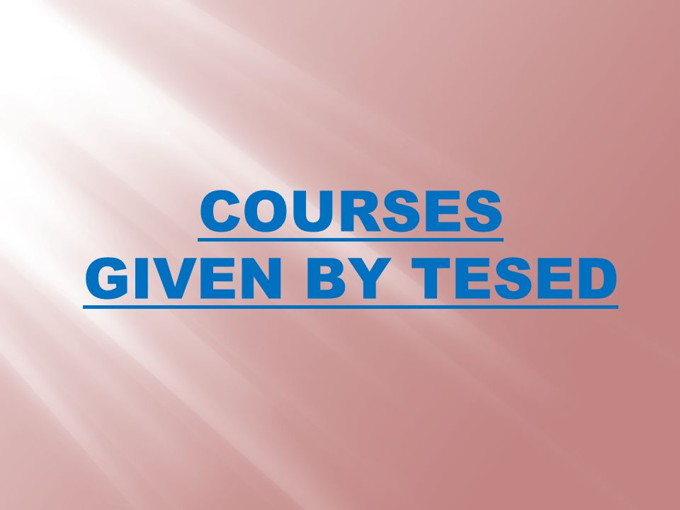 COURSES GIVEN BY TESED