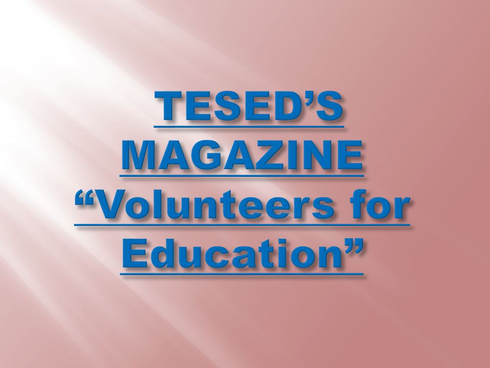 TESED'S MAGAZINE Volunteers for Education