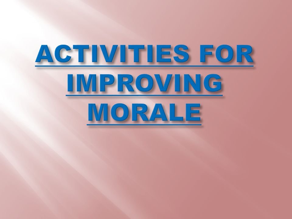 ACTIVITIES FOR IMPROVING MORALE