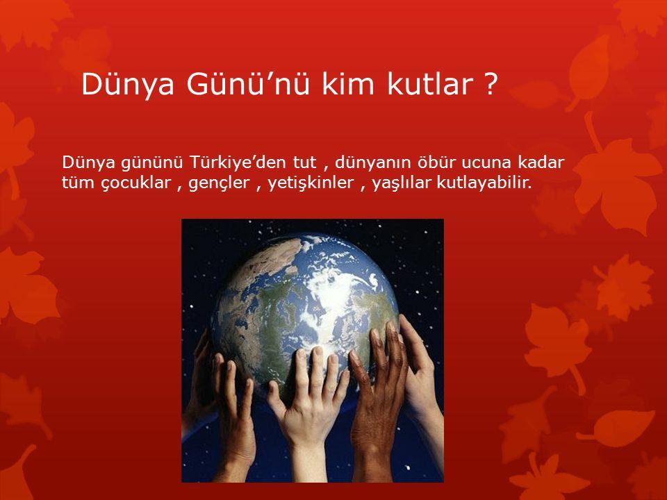 Dünya Günü'nü kim kutlar