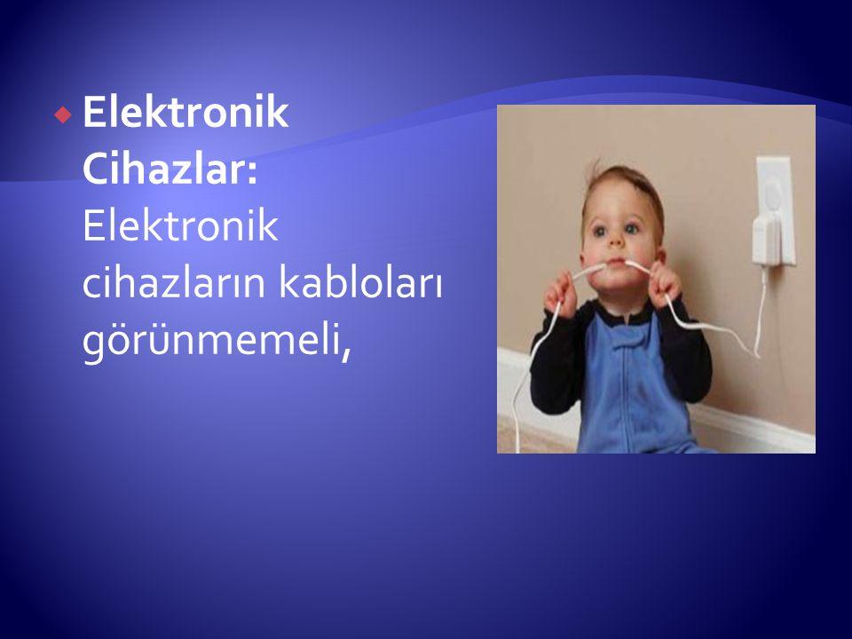 Elektronik Cihazlar: Elektronik cihazların kabloları görünmemeli,