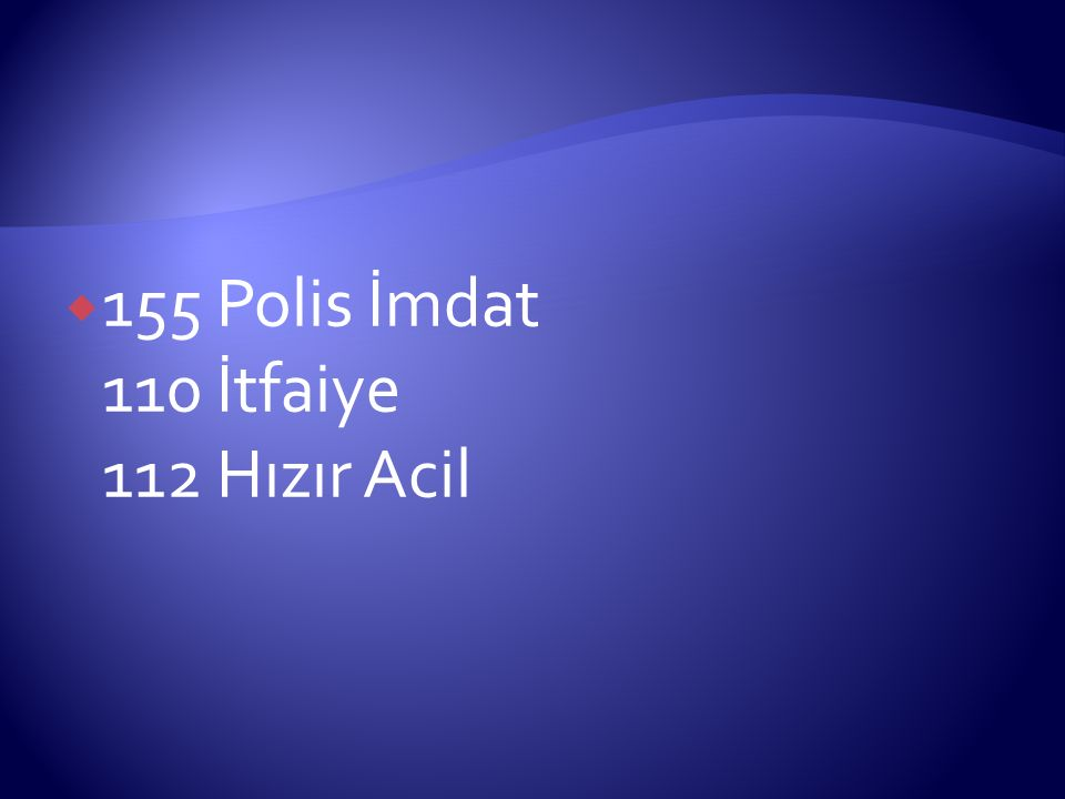 155 Polis İmdat 110 İtfaiye 112 Hızır Acil