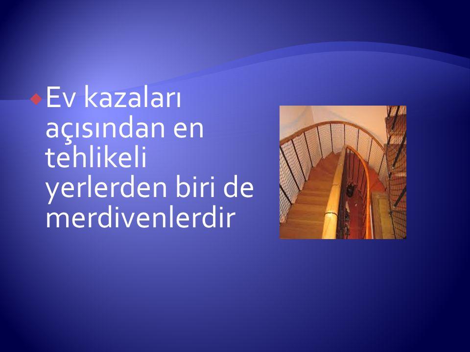 Ev kazaları açısından en tehlikeli yerlerden biri de merdivenlerdir